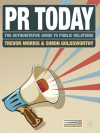 PR Today: The Authoritative Guide to Public Relations - Trevor Morris, Simon Goldsworthy