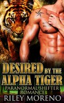 ROMANCE: PARANORMAL ROMANCE: Desired by the Alpha Tiger (Alpha Male MMF Shifter Romance) (BWWM Suspense Western Fantasy Short Stories) - Riley Moreno