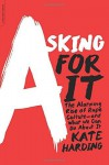 Asking for It: The Alarming Rise of Rape Culture--and What We Can Do about It by Harding, Kate (August 25, 2015) Paperback - Kate Harding
