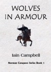 Wolves in Armour (Norman Conquest Series) - Iain Campbell