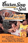 Chicken Soup for the Soul: Inside Basketball: 101 Great Hoop Stories from Players, Coaches, and Fans - Jack Canfield, Pat Williams, Mark Victor Hansen