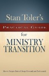 Stan Toler's Practical Guide for Ministry Transition: How to Navigate Pastoral Change Personally and Professionally - Stan Toler