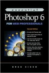 Essential Photoshop 6 for Web Professionals - Brad Eigen, Dan Livingston, Micah Brown