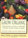 Grow Organic: Over 250 Tips and Ideas for Growing Flowers, Veggies, Lawns and More - Doug Oster, Jessica Walliser