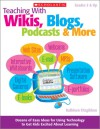 Teaching With Wikis, Blogs, Podcasts & More: Dozens of Easy Ideas for Using Technology to Get Kids Excited About Learning - Kathleen Fitzgibbon