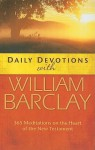 Daily Devotions with William Barclay: 365 Meditations on the Heart of the New Testament - William Barclay