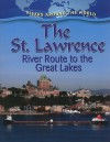 The St. Lawrence: River Route to the Great Lakes - Lynn Peppas