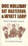 Doc Holliday, Bat Masterson and Wyatt Earp - Richard E. Churchill