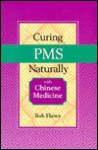 Curing PMS Naturally with Chinese Medicine - Bob Flaws