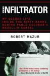 The Infiltrator: My Secret Life Inside the Dirty Banks Behind Pablo Escobar's Medellín Cartel - Robert Mazur