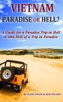 VIETNAM: PARADISE OR HELL?: A Guide for a Paradise Trip in Hell Or one Hell of a Trip in Paradise - Giang Pham, Kim Wilson, Son Le, Loc Le, Thinh Tran, Khoa Nguyen, Khoa Tran, Hoa Carol, Layla Nguyen, Quy Nguyen
