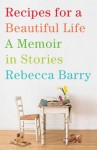 Recipe for a Beautiful Life: A Memoir in Stories - Rebecca Barry