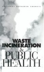 Waste Incineration & Public Health - National Research Council, Committee on Health Effects of Waste Incineration, Board on Environmental Studies and Toxicology