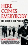 Here Comes Everybody: The Story of the Pogues - James Fearnley
