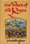 The Wars of the Roses: Peace and Conflict in Fifteenth-Century England - John Gillingham