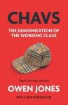 Chavs: The Demonization of the Working Class - Owen Jones