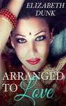 Arranged To Love - Elizabeth Dunk