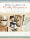 How to Archive Family Keepsakes: Learn How to Preserve Family Photos, Memorabilia and Genealogy Records - Denise May Levenick