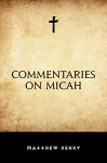 Commentaries on Micah - Matthew Henry