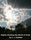 Rightly Dividing the Word of Truth - C. I. Scofield