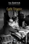 Café Titanic - Ivo Andrić