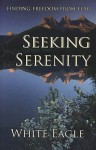 Seeking Serenity: Finding Freedom From Fear - White Eagle