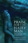 Praise For the Hairy Man: The Secret Life of Bigfoot - Andrew Colvin, Jeffery Pritchett, John Keel, Jim Marrs, Ted Torbich, Bobby Beausoleil
