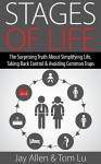 Stage of Life: The Surprising Truth about Simplifying Life, Taking Back Control & Avoiding Common Traps - Jay Allen, Tom Lu
