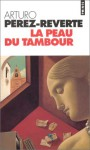 La Peau Du Tambour - Arturo Pérez-Reverte