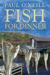 Fish for Dinner: Tales of Newfoundland and Labrador - Paul O'Neill, Tara Fleming