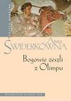 Bogowie zeszli z Olimpu. Bóstwo i mit w greckiej literaturze świata hellenistycznego. - Anna Świderkówna