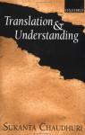 Translation And Understanding - Sukanta Chaudhuri