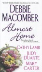 Almost Home - Debbie Macomber, Cathy Lamb, Judy Duarte, Mary Carter
