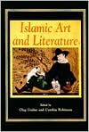 Islamic Art and Literature - Oleg Grabar, Cynthia Robinson