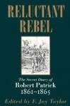 Reluctant Rebel: The Secret Diary of Robert Patrick, 1861-1865 - Robert Patrick