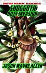 Shoggoth Butt Invasion - Jason Wayne Allen, Armani Rush, John Bruni