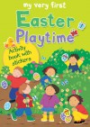 My Very First Easter Playtime: Activity Book with Stickers - Lois Rock