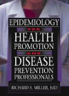 Epidemiology for Health Promotion and Disease Prevention Professionals - Richard E. Miller