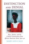 Distinction and Denial: Race, Nation, and the Critical Construction of the African American Artist, 1920-40 - Mary Ann Calo