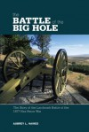 The Battle of the Big Hole: The Story of the Landmark Battle of the 1877 Nez Perce War - Aubrey L. Haines, Calvin L. Haines
