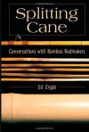 Splitting Cane: Conversations with Bamboo Rodmakers - Ed Engle