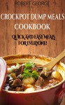 Crockpot Dump meals Cookbook: Quick and Easy Meals for Everyone! (Crockpot Dump Meals Cookbook,quick and easy recipes for even the busiest of people, BONUS Crockpot Freezer meals chapter!) - Robert George