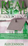 Real Estate Investing: Simple and Effective Strategies for finding Ugly duckling Houses and turning them into Beautiful, Evergreen Wealth-producing Swans (Real Estate Investing Strategies Book 2) - ALEX JOHNSON