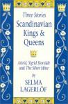 Scandinavian Kings & Queens : Three Stories - Selma Lagerlöf