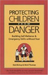 Protecting Children from Danger: Learning Self-Reliance and Emergency Skills Without Fear (Family & Childcare) - Bob Bishop, Matt Thomas