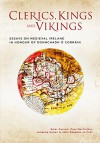 Clerics, Kings and Vikings: Essays on Medieval Ireland - Emer Purcell, Paul MacCotter, Julianne Nyhan, John Sheehan