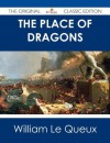 The Place of Dragons - The Original Classic Edition - William Le Queux