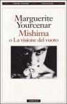 Mishima o la visione del vuoto - Marguerite Yourcenar, Laura Frausin Guarino