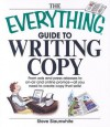 The Everything Guide to Writing Copy: From Ads and Press Release to On-air and Online Promos: All You Need to Create Copy That Sells! - Steve Slaunwhite