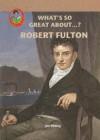 Robert Fulton (Robbie Readers) - Jim Whiting